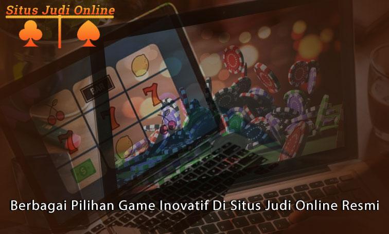 Judi Online Situs Resmi - Berbagai Pilihan Game Inovatif
